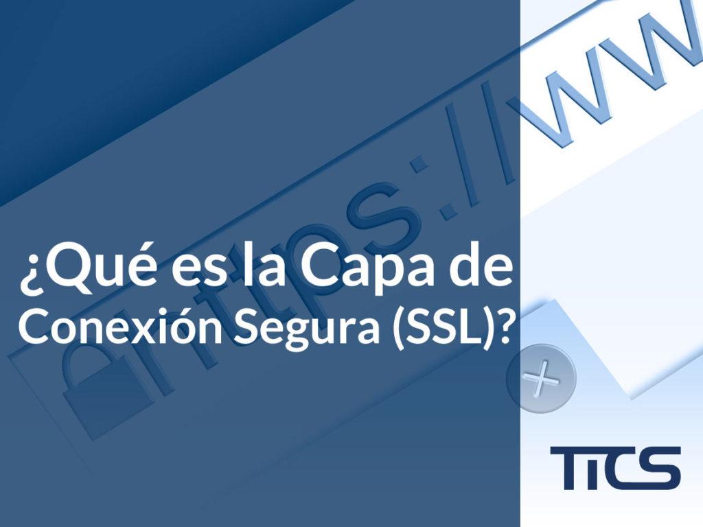 ¿Qué es la Capa de Conexión Segura (SSL)?